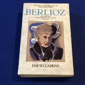 BERLIOZ VOLUME ONE:THE MAKING OF AN ARTIST 1803-1832