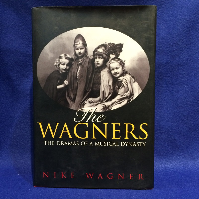 The WAGNERS THE DRAMAS OF A MUSICAL DYNASTY